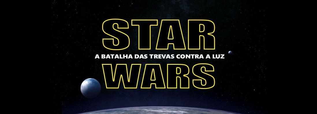 STAR WARS - A BATALHA DAS TREVAS CONTRA A LUZ
